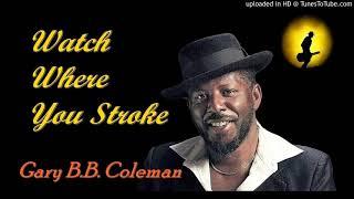 Gary B.B. Coleman - Watch Where You Stroke (Kostas A~171)