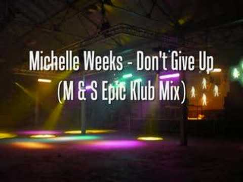Michelle Weeks - Don't Give Up (M & S Epic Klub Mix)