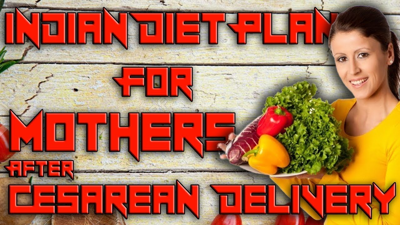 Indian diet plan for mothers after cesarean delivery also youtube rh