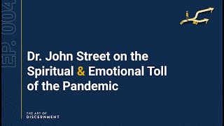 The Art of Discernment - Ep. 4: Dr. John Street on the Spiritual & Emotional Toll of the Pandemic