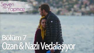 Ozan & Nazlı vedalaşıyor - Seven Ne Yapmaz 7. Bölüm