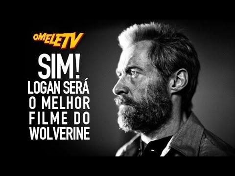 Sim! Logan será o melhor filme do Wolverine   OmeleTV
