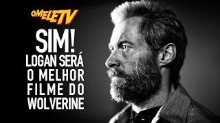 Sim! Logan será o melhor filme do Wolverine | OmeleTV