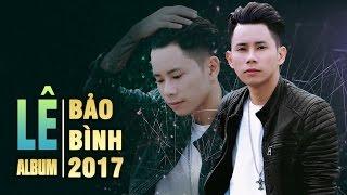 Lê Bảo Bình 2017 - Những Ca Khúc Nhạc Trẻ Hay Nhất Lê Bảo Bình 2017 || Album Kết Thúc Lâu Rồi