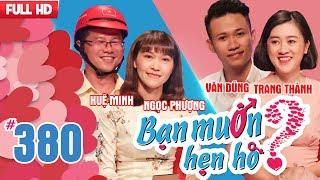 WANNA DATE| EP 380 UNCUT| Hue Minh - Ngoc Phuong| Van Dung - Trang Thanh| 300418 💖