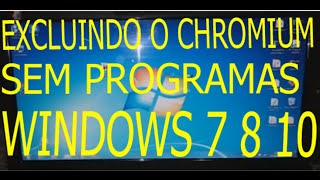 Removendo o Chromium No Windows 7 8 10 (ATUALIZADO) 2017 HD