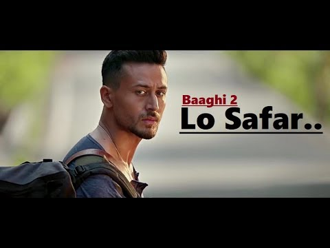 lo-safar-|-jubin-nautiyal-|-baaghi-2-|-tiger-shroff-|-disha-patani-|-lyrics-|-latest-song-2018