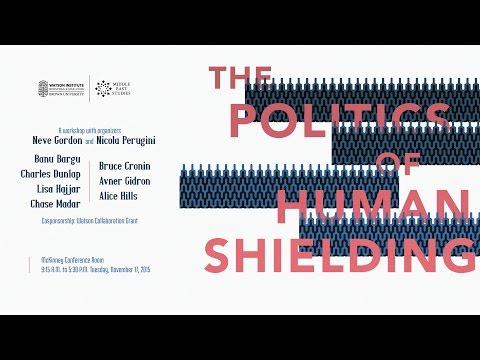 The Politics of Human Shielding - Welcoming Remarks & Session 1: Human Shields and Weaponized Bodies