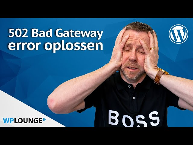 502 Bad Gateway error? Zo los je 'em op!