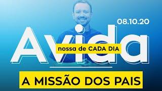 A MISSÃO DOS PAIS / A vida nossa de cada dia - 08/10/20