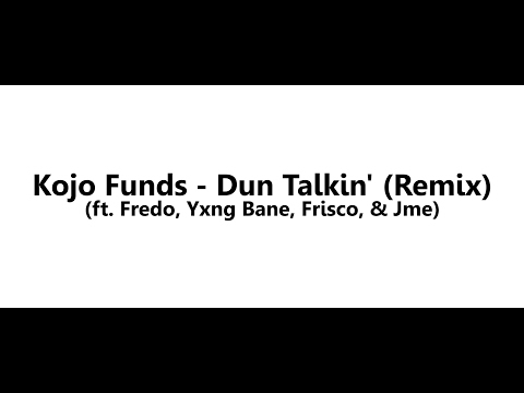 Kojo Funds - Dun Talkin' (Remix) [Lyric Video] (ft. Fredo, Yxng Bane, Frisco, & Jme)