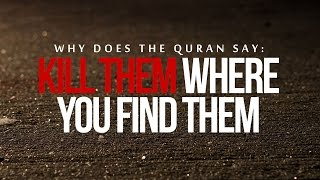 Quran Says: Kill Them Where You Find Them??