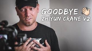 Goodbye Zhiyun Crane v2...