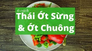 6 cách thái ớt sừng và ớt chuông | Hướng dẫn nấu ăn ngon | Món Ngon mỗi ngày
