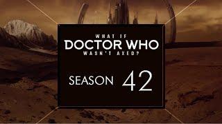 What if Doctor Who Wasn't Axed? Season 42 | DaDoctorWhoFan