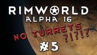 Rimworld - Alpha 16...No Turrets! - Episode 5