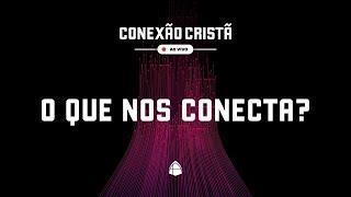 SÉRIE: CONEXÃO CRISTÃ - O QUE NOS CONECTA?