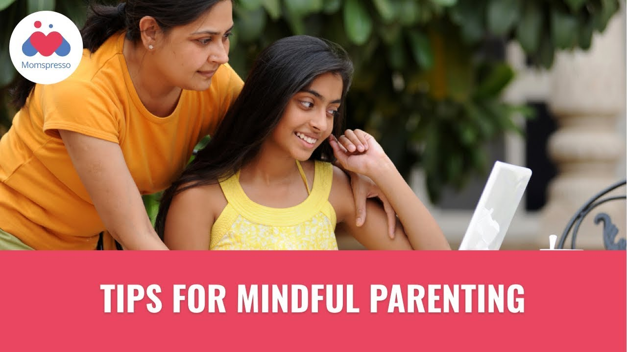 Tips For Mindful Parenting Dr Shelja Sen Parenting Tips