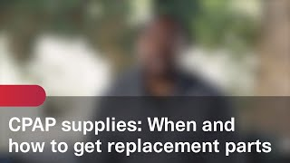 CPAP supplies: When and how to get replacement parts