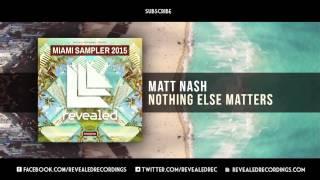 Matt Nash - Nothing Else Matters [OUT NOW!] [1/9 Miami Sampler 2015]