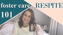 FOSTER CARE 101: RESPITE CARE