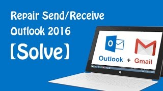 [Solve] How to repair Send/Receive mail in Outlook 2016