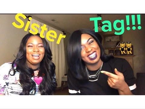 SISTER SISTER TAG !*