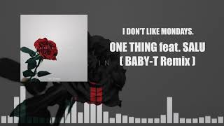 I Don't Like Mondays. - ONE THING feat. SALU (BABY-T Remix)