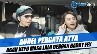 Aurel Ogah Kepo Masa Lalu Atta Dengan Babby Fey