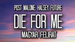 Post Malone - Die For Me Ft. Halsey, Future [MAGYAR FELIRAT] [4K]