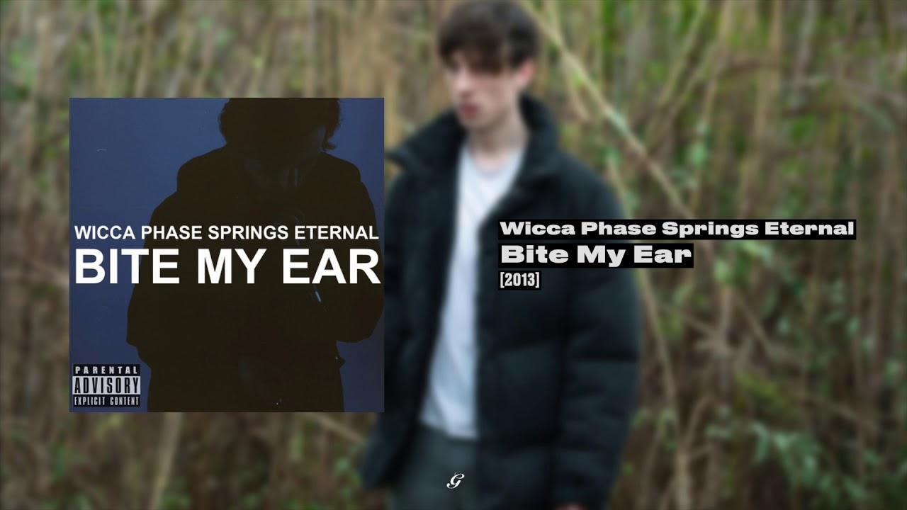 Wicca Phase Springs Eternal - Bite My Ear (FULL)