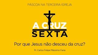 Porque Jesus não desceu da cruz? | Pr. Carlos Felipe Mássimo Faria | Páscoa na Terceira