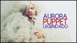 AURORA - Puppet (Legendado)