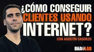 Cómo Conseguir Más Clientes Utilizando el Internet - Agustín Casorzo