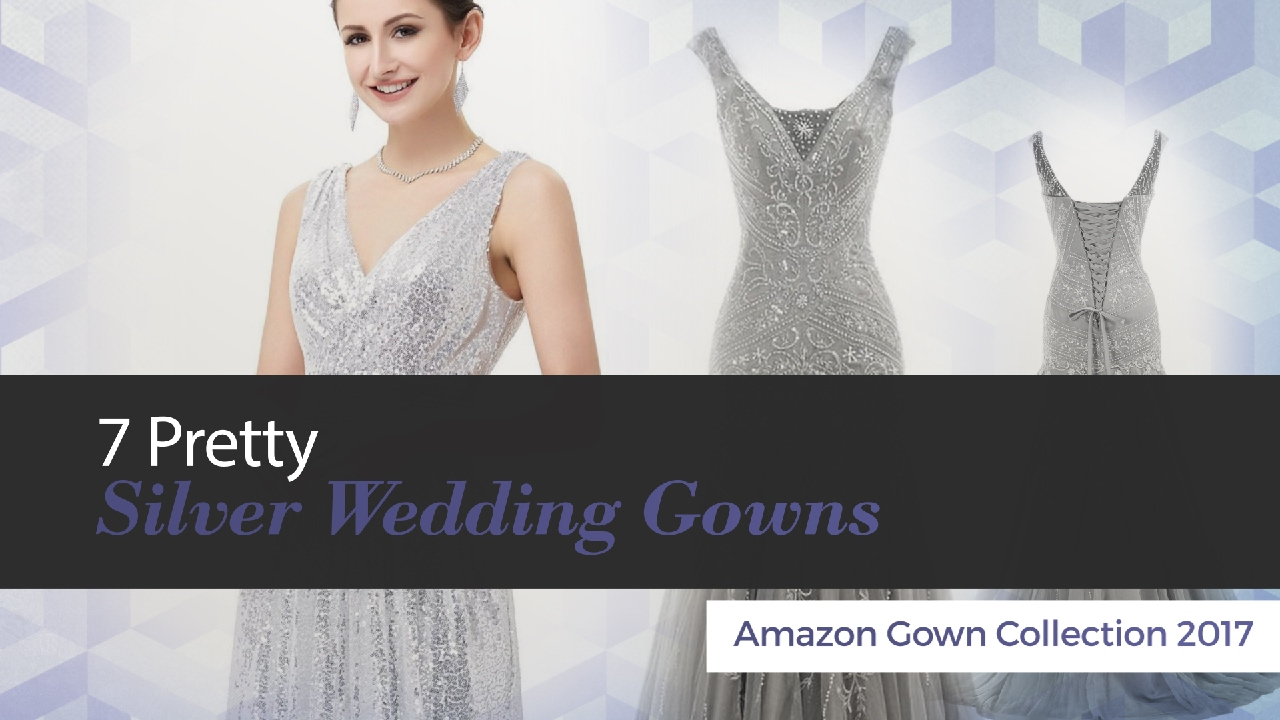 7 Pretty Silver Wedding Gowns Amazon Gown Collection 2017