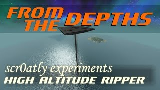 From The Depths [Gameplay] - The scr0atly Experiments - High Altitude Ripper