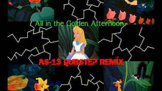 Alice in Wonderland_All in the Golden Afternoon (AS-13 Dubstep Remix)