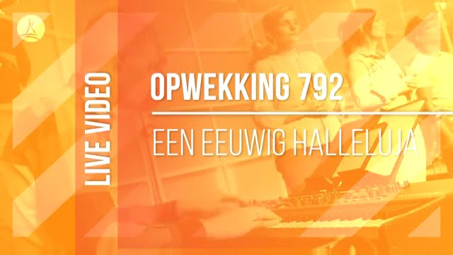 opwekking 792 - een eeuwig halleluja - cd40 (live video)