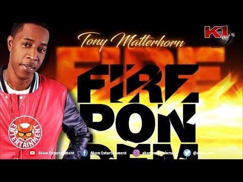 Tony Matterhorn - Fire Pon Dem - November 2018