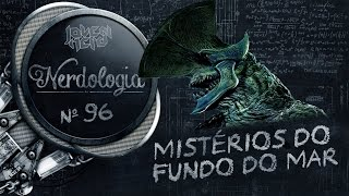 Mistérios do Fundo do Mar | Nerdologia