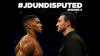JD Undisputed: Episode 4- Anthony Joshua v Wladimir Klitschko