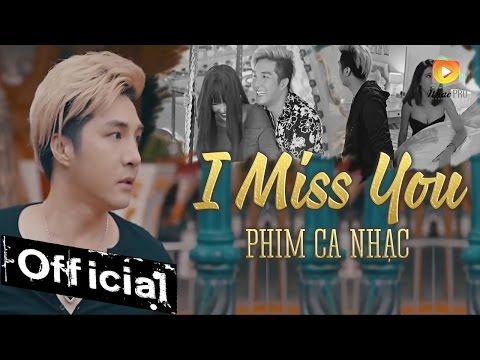 Phim Ca Nhạc I Miss You (Anh Nhớ Em) Lâm Chấn Khang