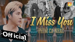 Phim Ca Nhạc I Miss You (Anh Nhớ Em) - Lâm Chấn Khang