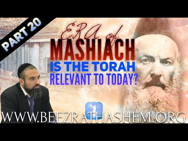 ERA OF MASHIACH PART 20: Is The Torah Relevant To Today?