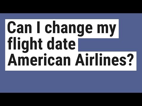 Can I Change My Flight Date American Airlines?