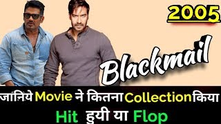Ajay Devgan BLACKMAIL 2005 Bollywood Movie Lifetime WorldWide Box Office Collection