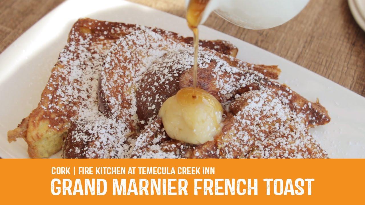 Grand Marnier French Toast Cork Fire Kitchen