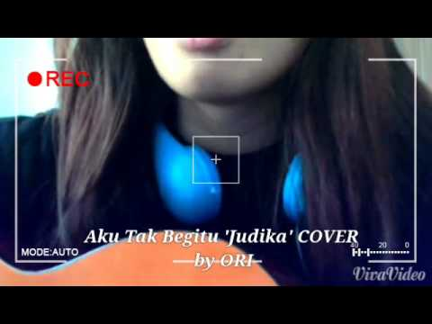 Aku Tak Begitu 'Judika' COVER by ORI