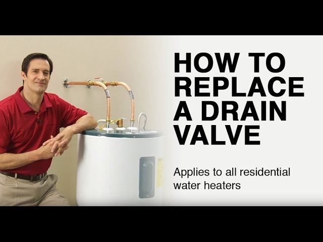 How To Replace A Water Heater Drain Valve You