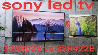 what is the difference 32R302E and 32R422E sony led tv